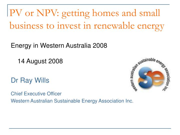 Pv or npv getting homes and small business to invest in renewable energy