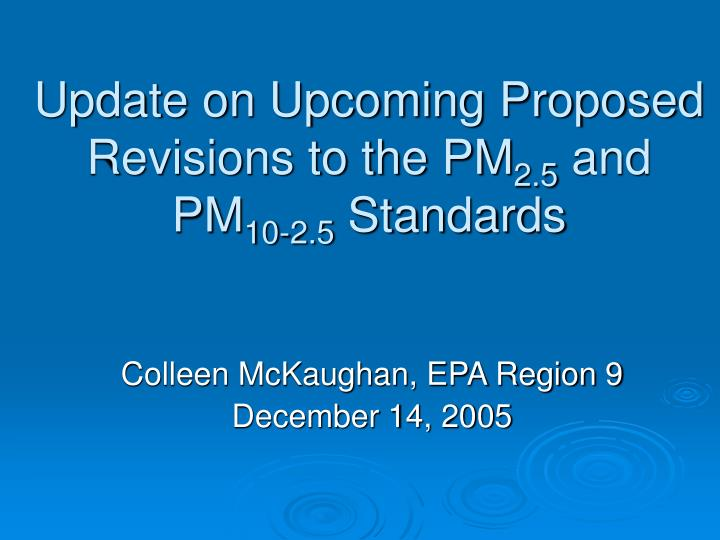 Update on upcoming proposed revisions to the pm 2 5 and pm 10 2 5 standards