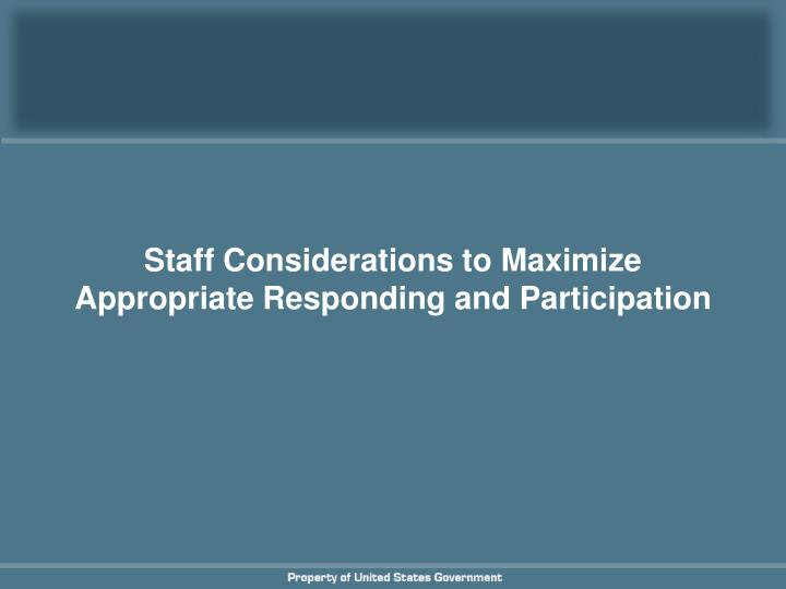 Staff Considerations to Maximize Appropriate Responding and Participation