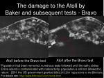 the damage to the atoll by baker and subsequent tests bravo