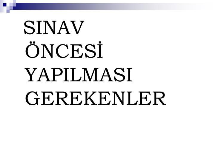 SINAV NCES YAPILMASI GEREKENLER