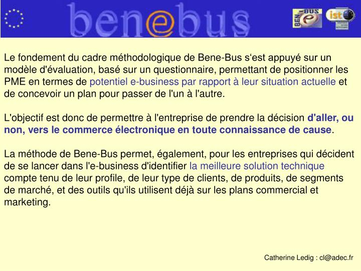 Le fondement du cadre mthodologique de Bene-Bus sest appuy sur un modle d'valuation, bas sur un questionnaire, permettant de positionner les PME en termes de