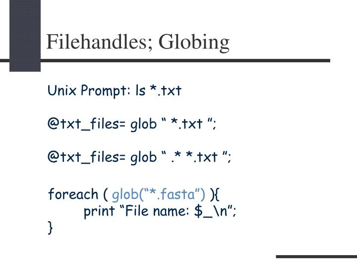 Filehandles; Globing