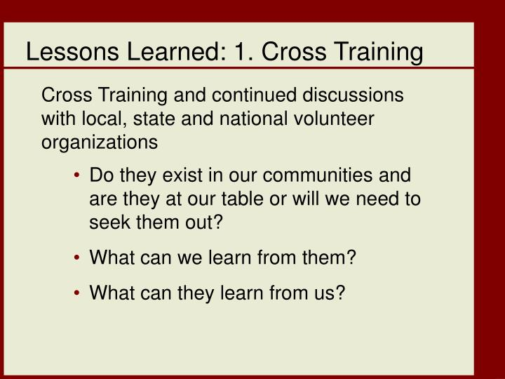 Lessons Learned: 1. Cross Training