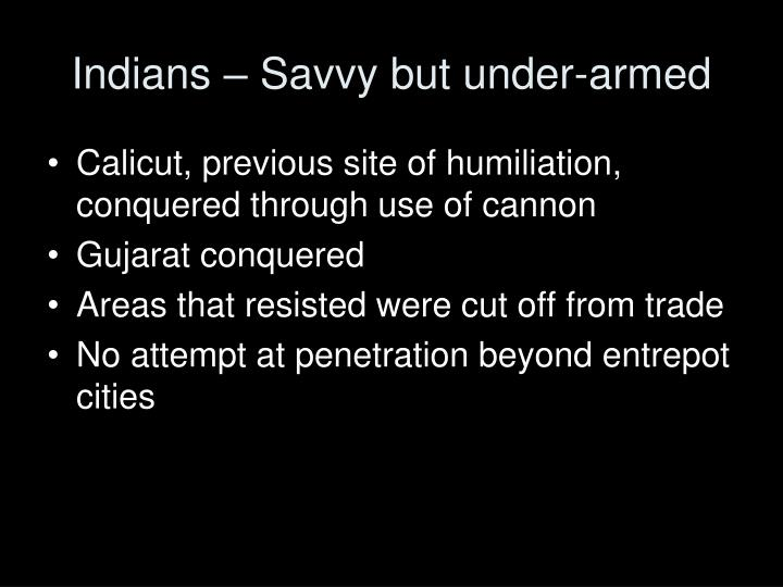 Indians – Savvy but under-armed
