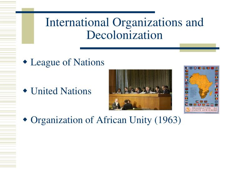 International Organizations and Decolonization