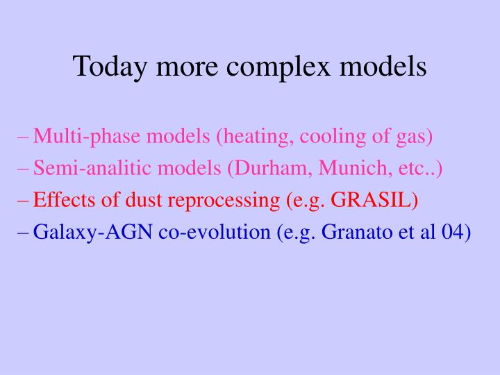 Today more complex models