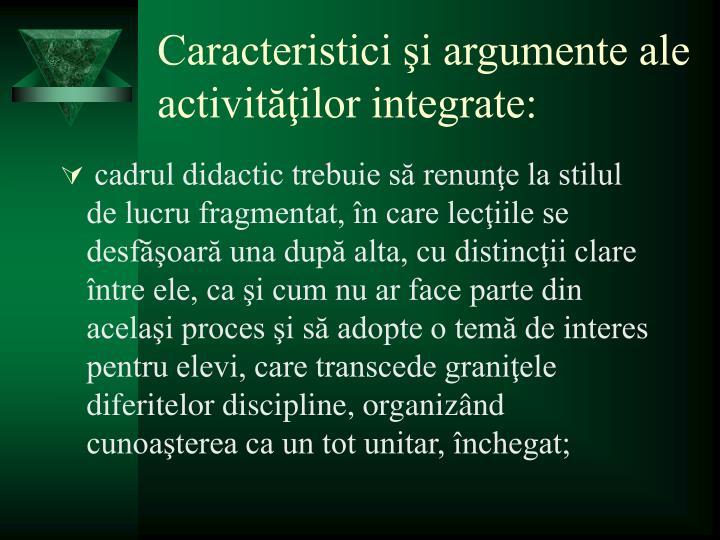 Caracteristici şi argumente ale activităţilor integrate:
