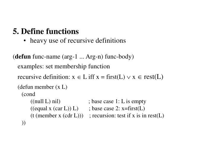 5. Define functions
