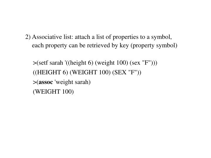 2) Associative list: attach a list of properties to a symbol,