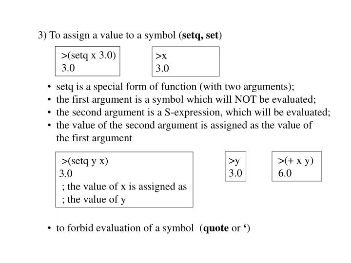 3) To assign a value to a symbol (