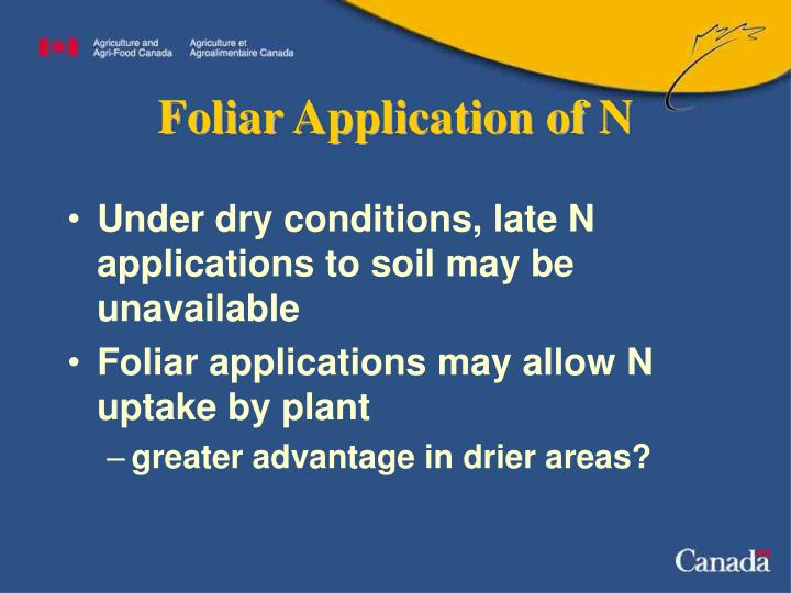 Under dry conditions, late N applications to soil may be unavailable