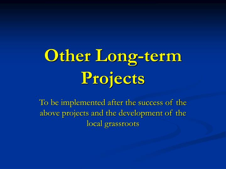 Other Long-term Projects