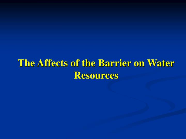 The Affects of the Barrier on Water Resources
