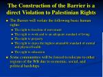 the construction of the barrier is a direct violation to palestinian rights