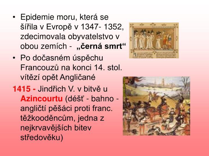 Epidemie moru, která se šířila v Evropě v 1347- 1352,   zdecimovala obyvatelstvo v obou zemích -