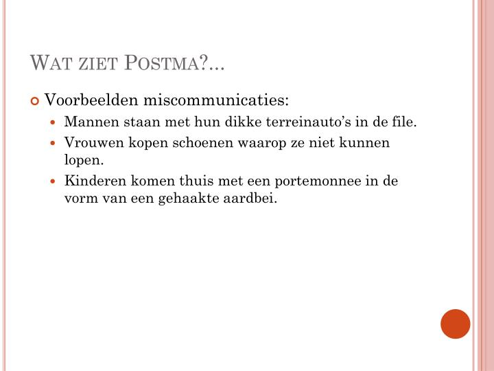 Wat ziet Postma?...