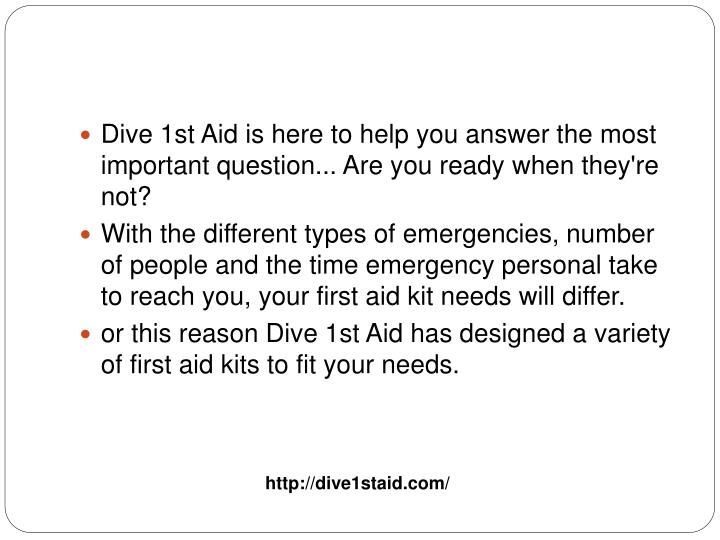 Dive 1st Aid is here to help you answer the most important question... Are you ready when they're no...