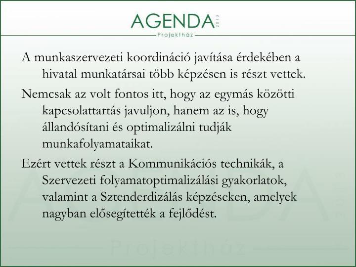 A munkaszervezeti koordináció javítása érdekében a hivatal munkatársai több képzésen is részt vettek.