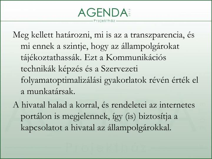 Meg kellett határozni, mi is az a transzparencia, és mi ennek a szintje, hogy az állampolgárokat tájékoztathassák. Ezt a Kommunikációs technikák képzés és a Szervezeti folyamatoptimalizálási gyakorlatok révén érték el a munkatársak.