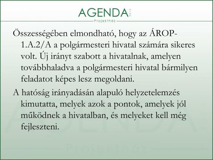 Összességében elmondható, hogy az ÁROP-1.A.2/A a polgármesteri hivatal számára sikeres volt. Új irányt szabott a hivatalnak, amelyen továbbhaladva a polgármesteri hivatal bármilyen feladatot képes lesz megoldani.