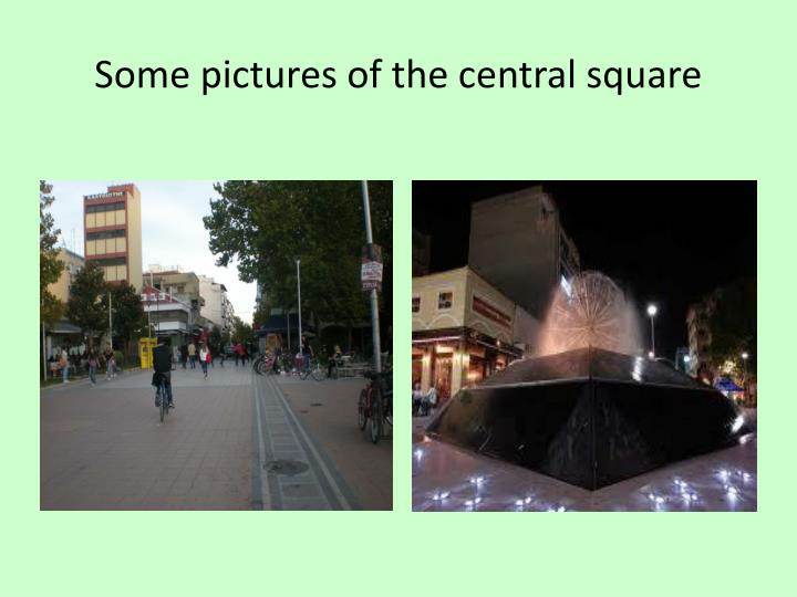 Some pictures of the central square