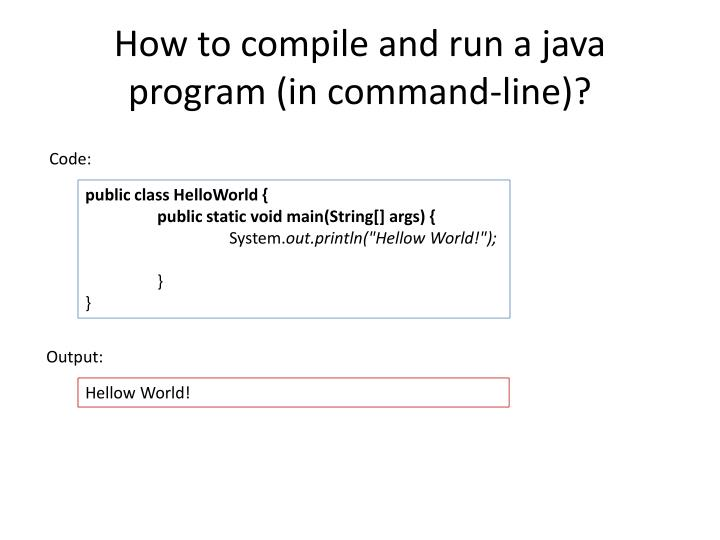 How to compile and run a java program in command line