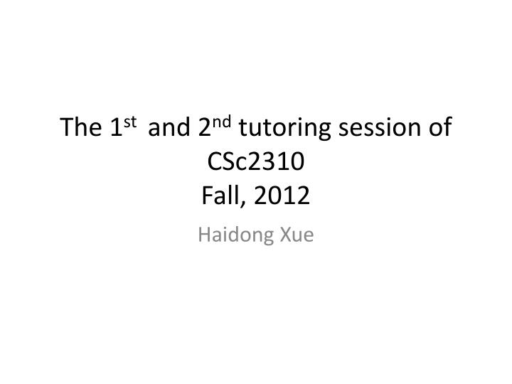 The 1 st and 2 nd tutoring session of csc2310 fall 2012