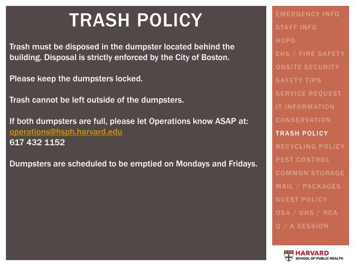 Trash must be disposed in the dumpster located behind the building. Disposal is strictly enforced by the City of Boston.