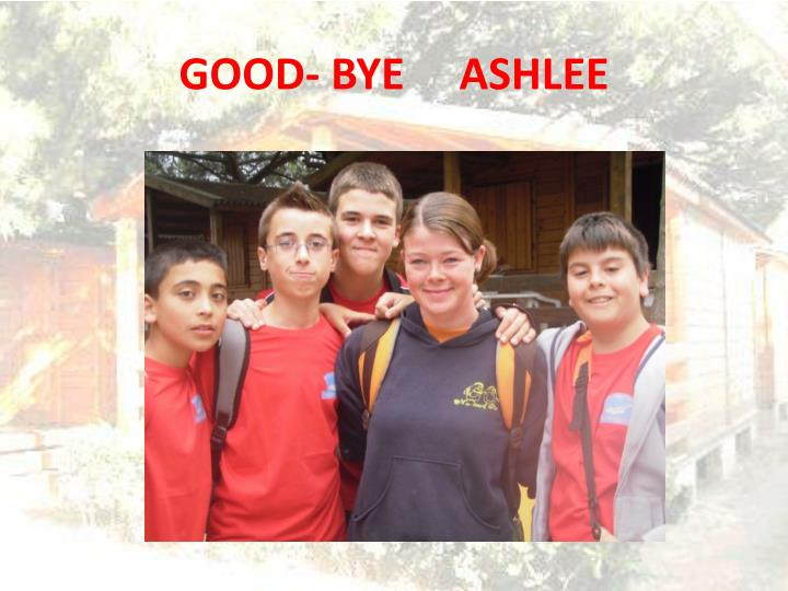 GOOD- BYE     ASHLEE