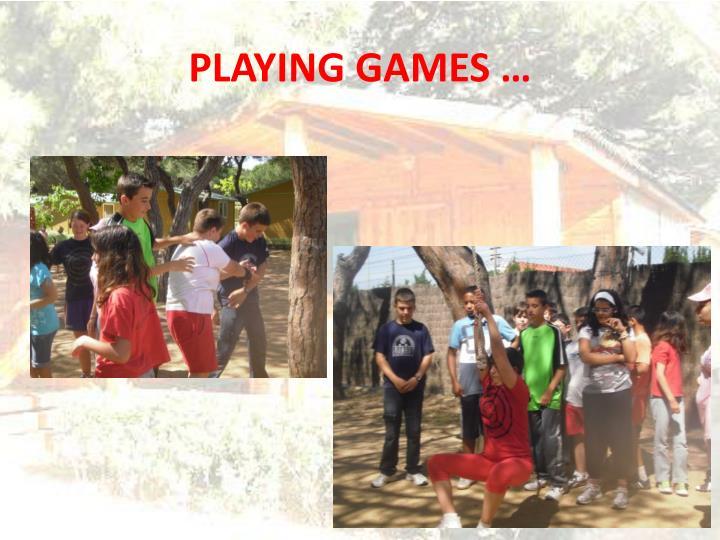 PLAYING GAMES …