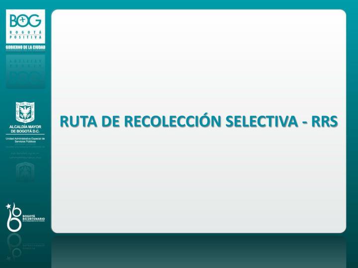 RUTA DE RECOLECCIÓN SELECTIVA - RRS