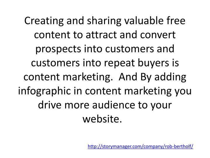 Creating and sharing valuable free content to attract and convert prospects into customers and customers into repeat buyers is content marketing.  And By adding