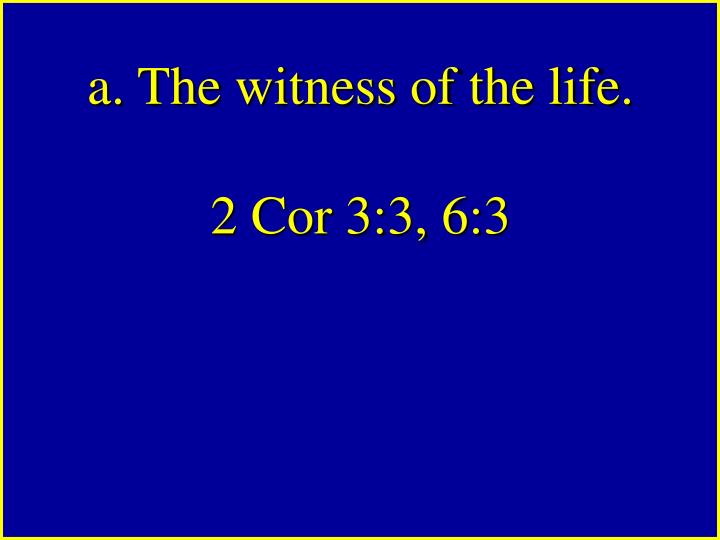 a. The witness of the life.