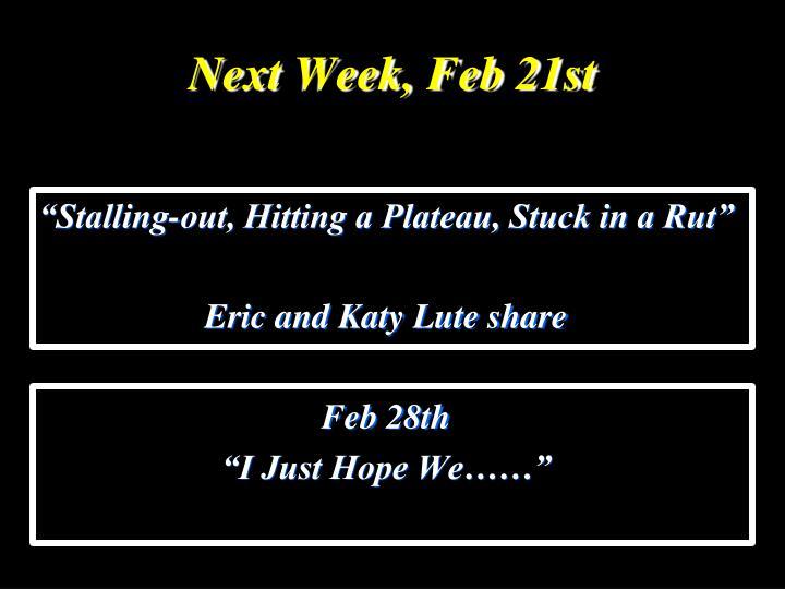 Next Week, Feb 21st