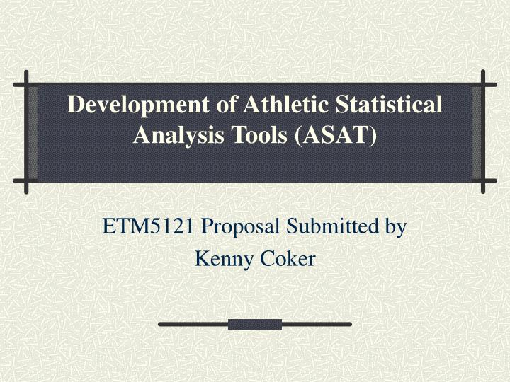Development of athletic statistical analysis tools asat