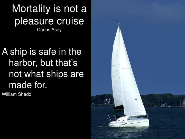 Mortality is not a pleasure cruise