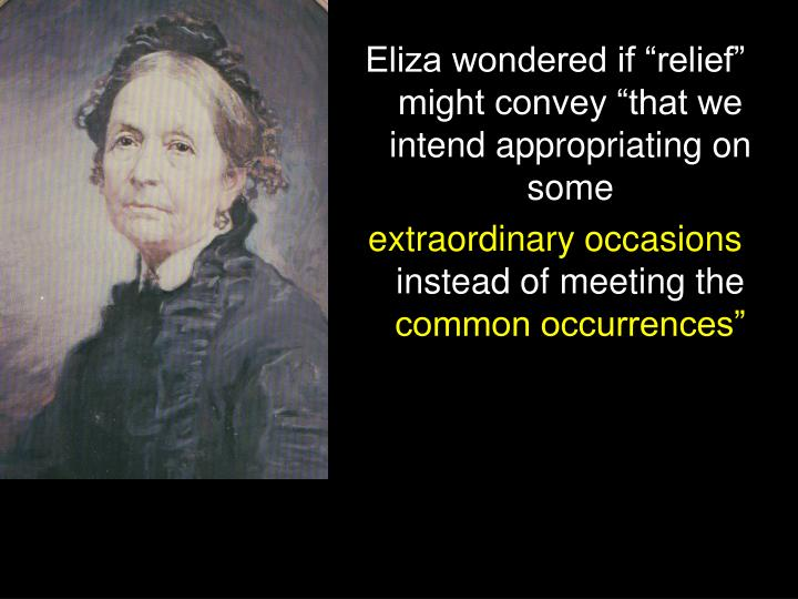"Eliza wondered if ""relief"" might convey ""that we intend appropriating on some"