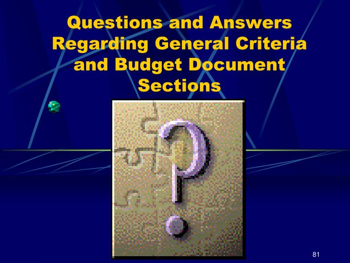 Questions and Answers Regarding General Criteria and Budget Document Sections