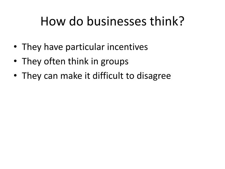 How do businesses think?
