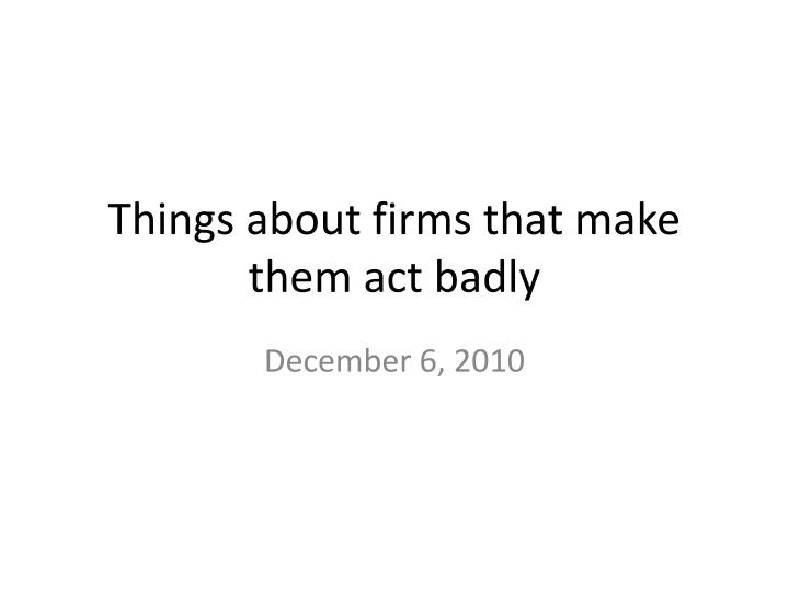 Things about firms that make them act badly