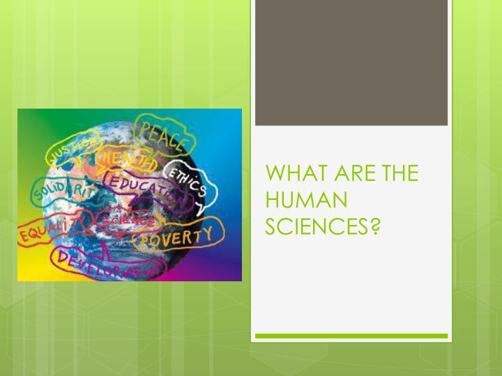 WHAT ARE THE HUMAN SCIENCES?