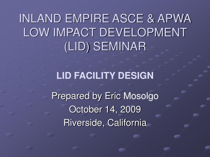 inland empire asce apwa low impact development lid seminar lid facility design