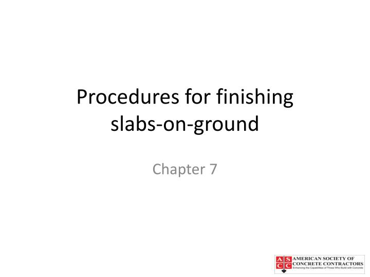 Procedures for finishing slabs on ground
