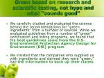 green based on research and scientific testing not hype and what sounds good