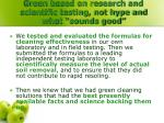 green based on research and scientific testing not hype and what sounds good1