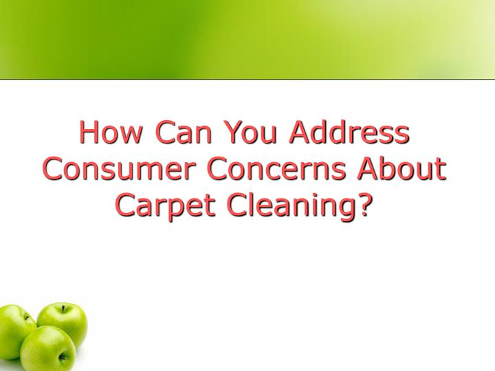 How Can You Address Consumer Concerns About Carpet Cleaning?