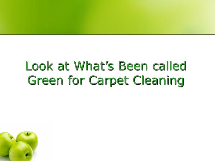 Look at What's Been called Green for Carpet Cleaning