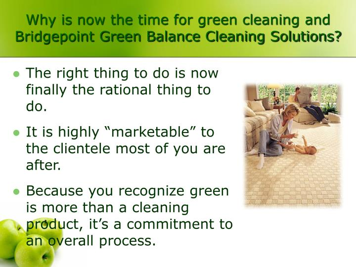 Why is now the time for green cleaning and Bridgepoint Green Balance Cleaning Solutions?