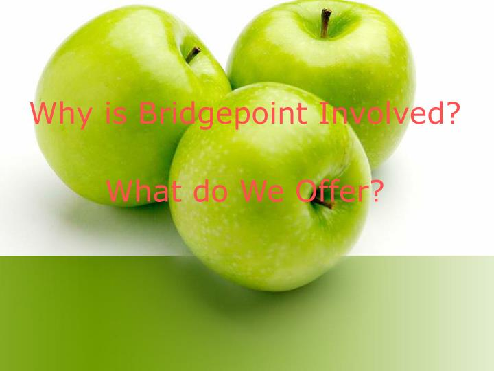 Why is Bridgepoint Involved?